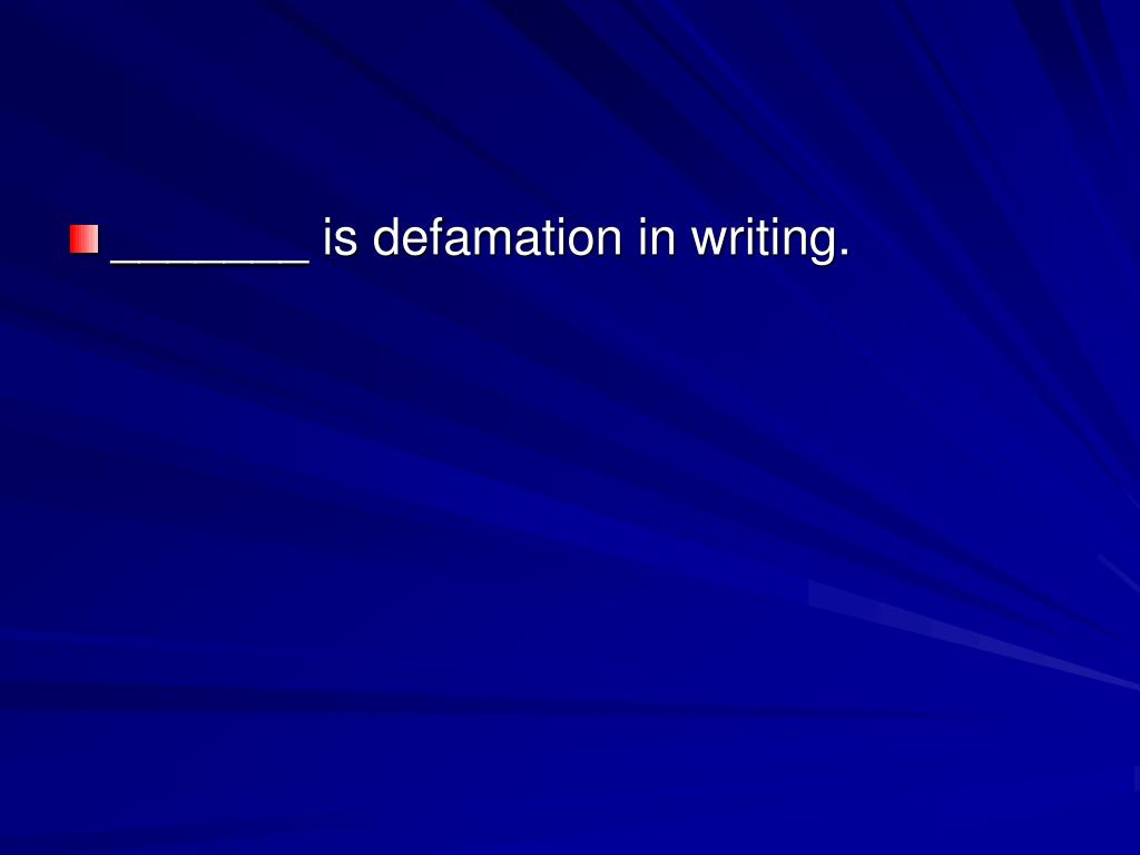 _______ is defamation in writing.