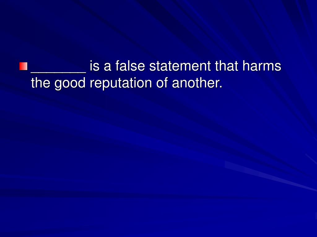 _______ is a false statement that harms the good reputation of another.