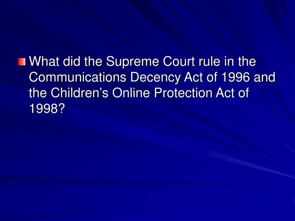 What did the Supreme Court rule in the Communications Decency Act of 1996 and the Children's Online Protection Act of 1998?