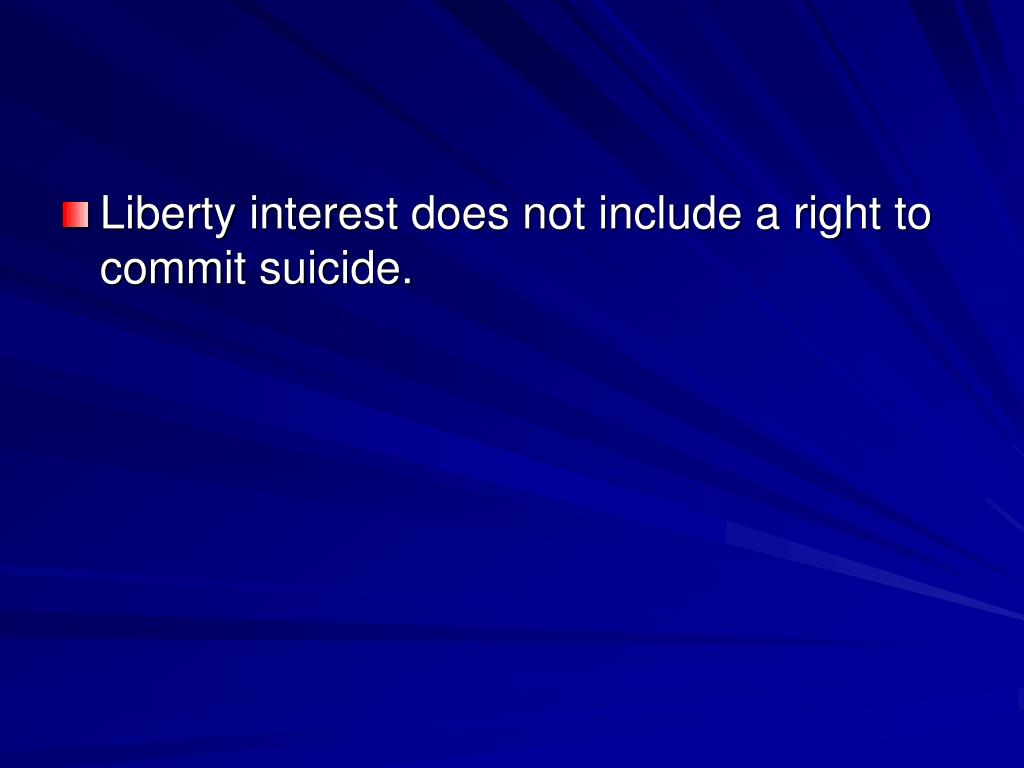 Liberty interest does not include a right to commit suicide.