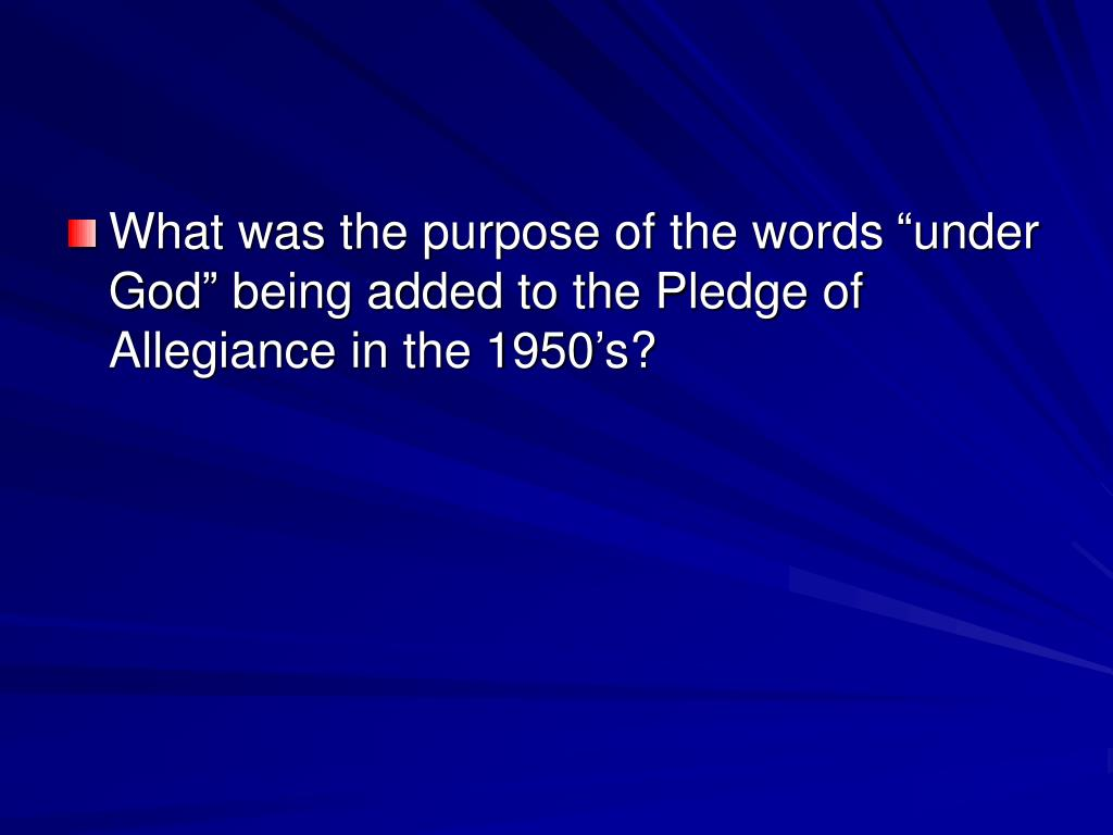 "What was the purpose of the words ""under God"" being added to the Pledge of Allegiance in the 1950's?"