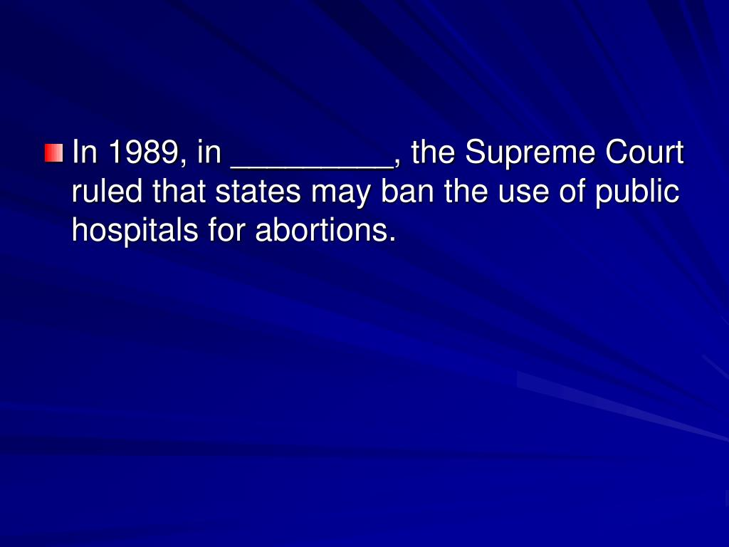 In 1989, in _________, the Supreme Court ruled that states may ban the use of public hospitals for abortions.