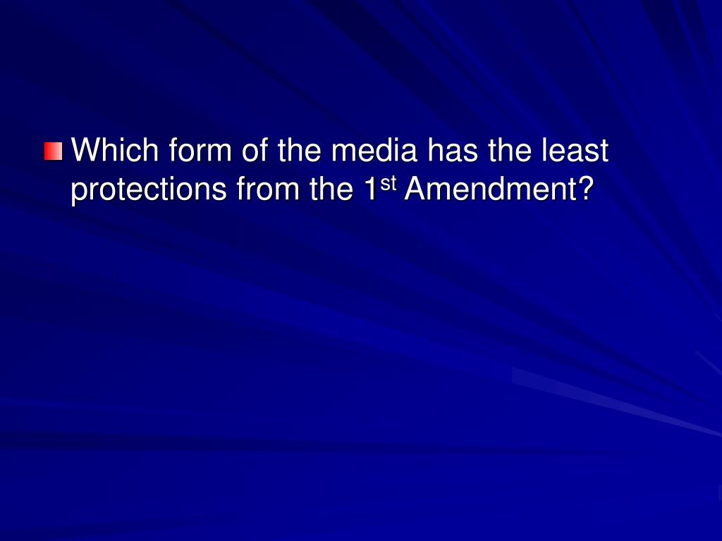 Which form of the media has the least protections from the 1