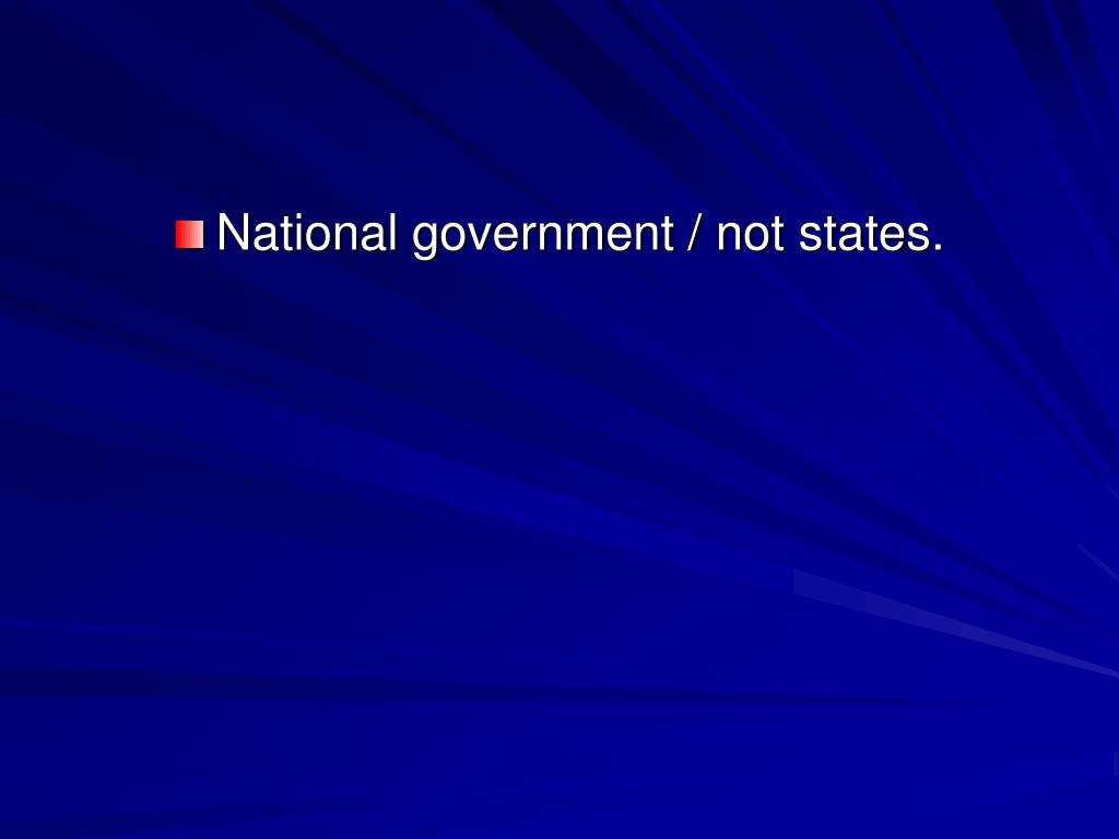 National government / not states.