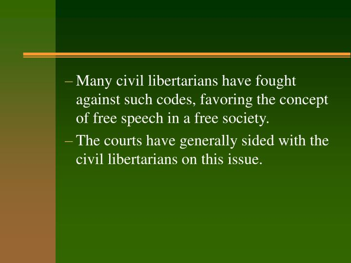 Many civil libertarians have fought against such codes, favoring the concept of free speech in a fre...
