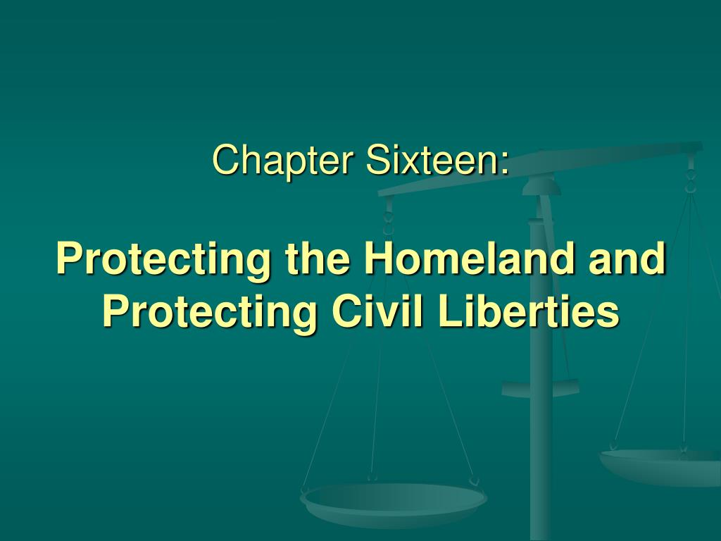 chapter sixteen protecting the homeland and protecting civil liberties l.