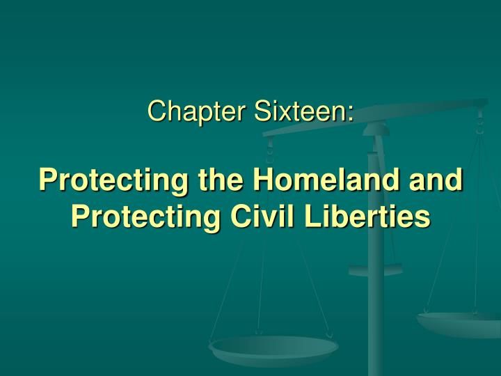 Chapter sixteen protecting the homeland and protecting civil liberties