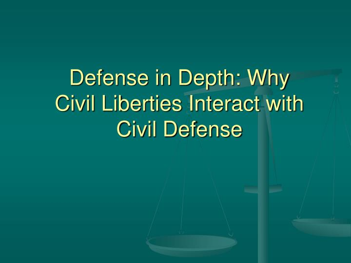 Defense in depth why civil liberties interact with civil defense