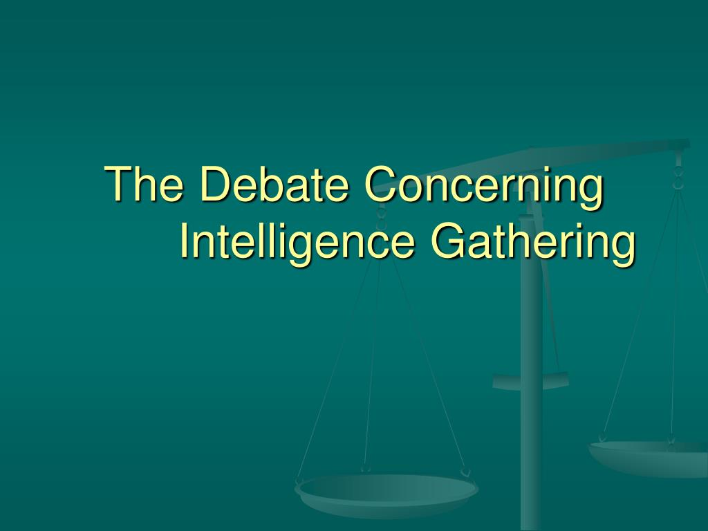 The Debate Concerning Intelligence Gathering
