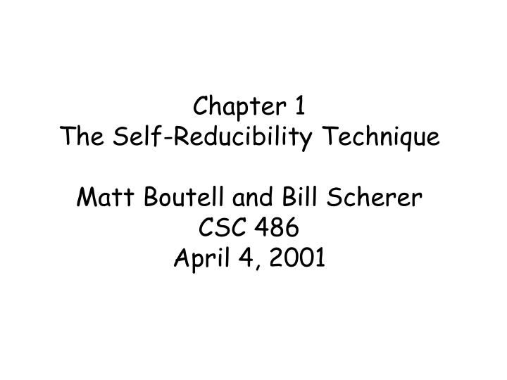 Chapter 1 the self reducibility technique matt boutell and bill scherer csc 486 april 4 2001