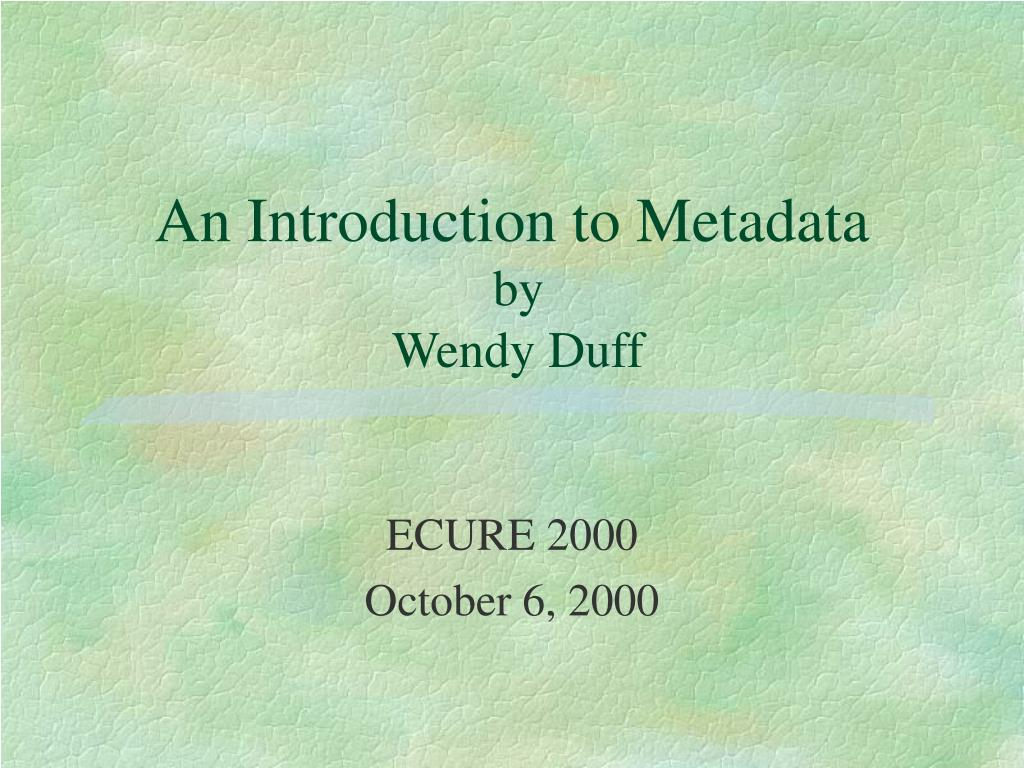 an introduction to metadata by wendy duff l.