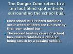 the danger zone refers to a ten foot blind spot entirely surrounding the school bus