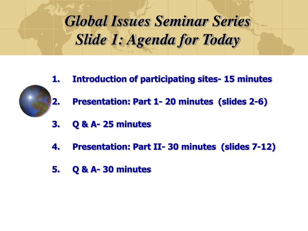 global issues seminar series slide 1 agenda for today l.