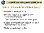slide 10 what is the world bank doing