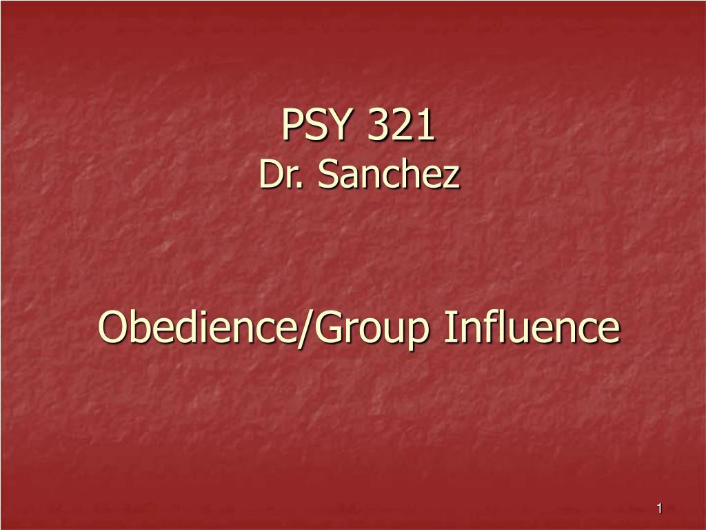 psy 321 dr sanchez obedience group influence l.