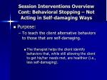 session interventions overview cont behavioral stopping not acting in self damaging ways