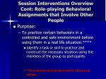 session interventions overview cont role playing behavioral assignments that involve other people