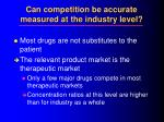 can competition be accurate measured at the industry level