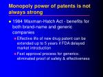 monopoly power of patents is not always strong36