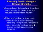 pharmacy benefit managers general strengths