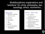 multidisciplinary explanations and solutions for crime philosophy law sociology ethics economics