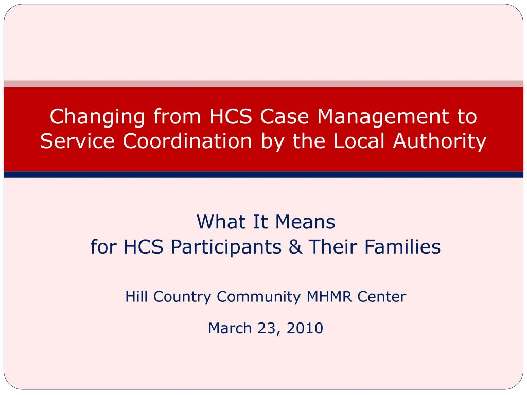 changing from hcs case management to service coordination by the local authority l.