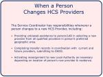 when a person changes hcs providers