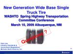 new generation wide base single truck tire11