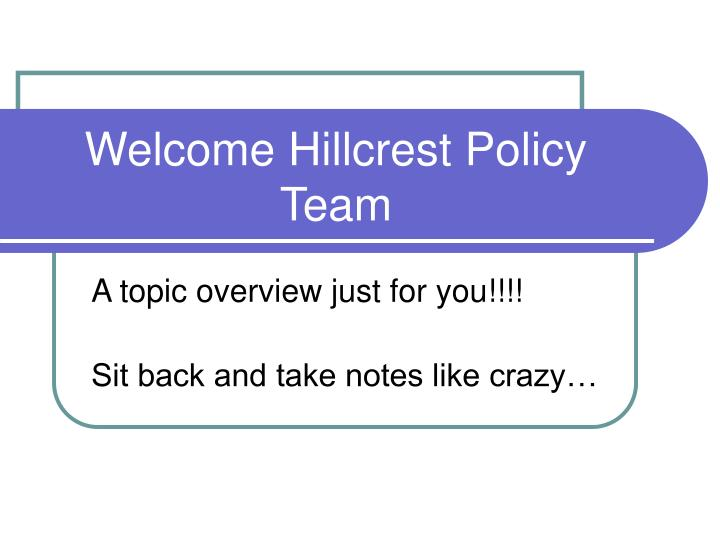 welcome hillcrest policy team n.