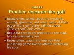 habit 3 practice research like golf