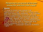 researchers are proud of the term researcher and their total impact
