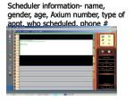 scheduler information name gender age axium number type of appt who scheduled phone