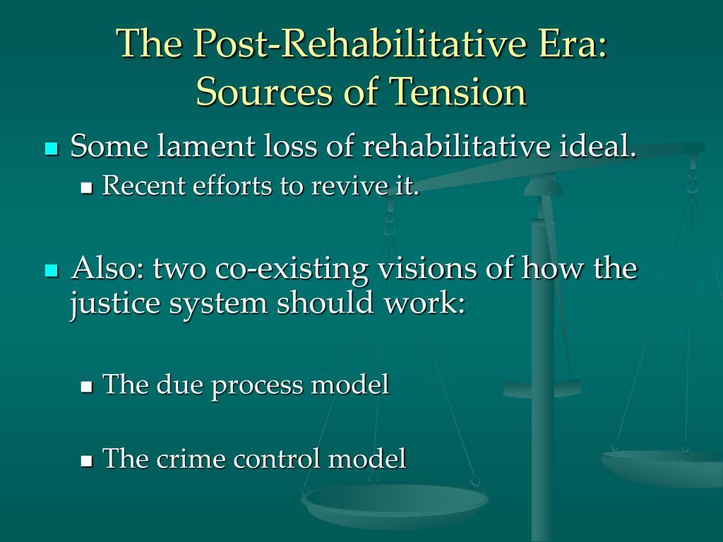 The Post-Rehabilitative Era: