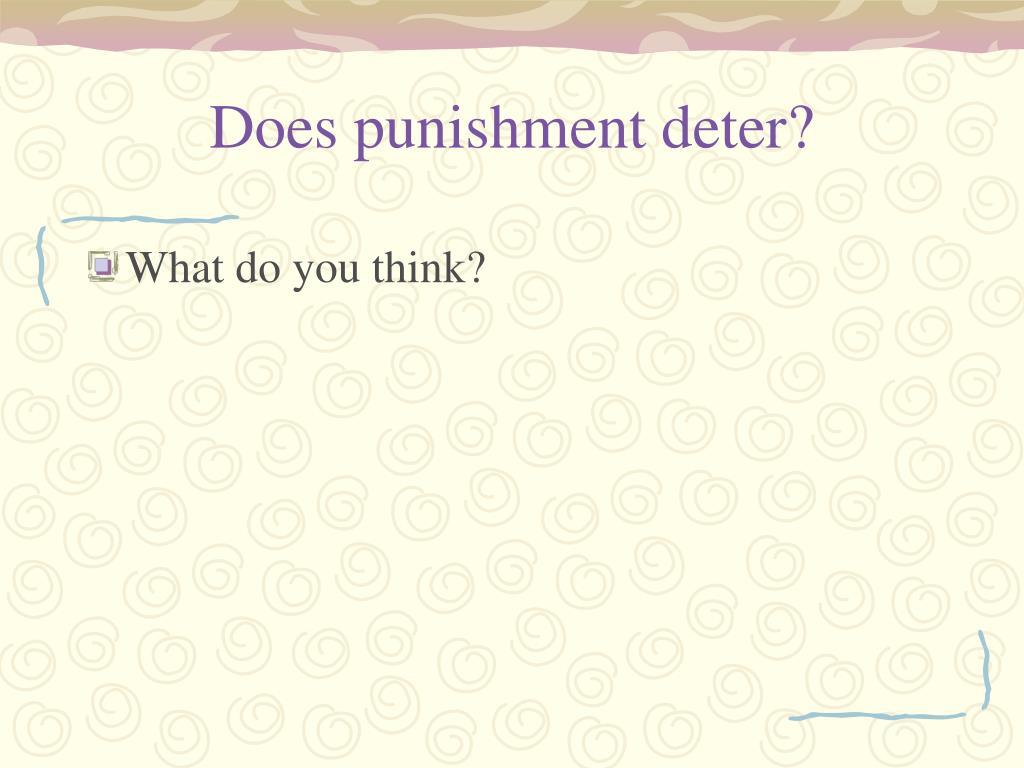 Does punishment deter?