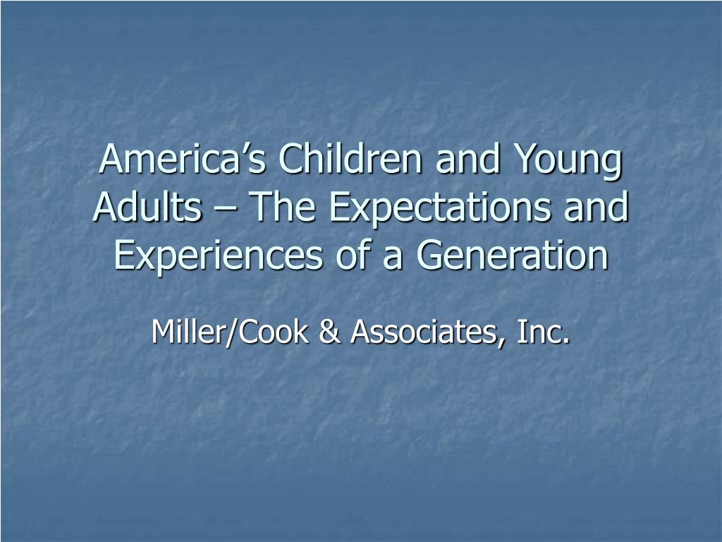 america s children and young adults the expectations and experiences of a generation l.