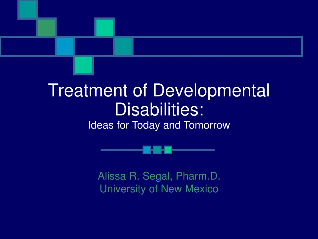 treatment of developmental disabilities ideas for today and tomorrow l.