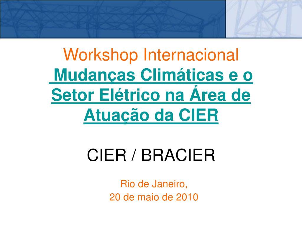 workshop internacional mudan as clim ticas e o setor el trico na rea de atua o da cier cier bracier l.