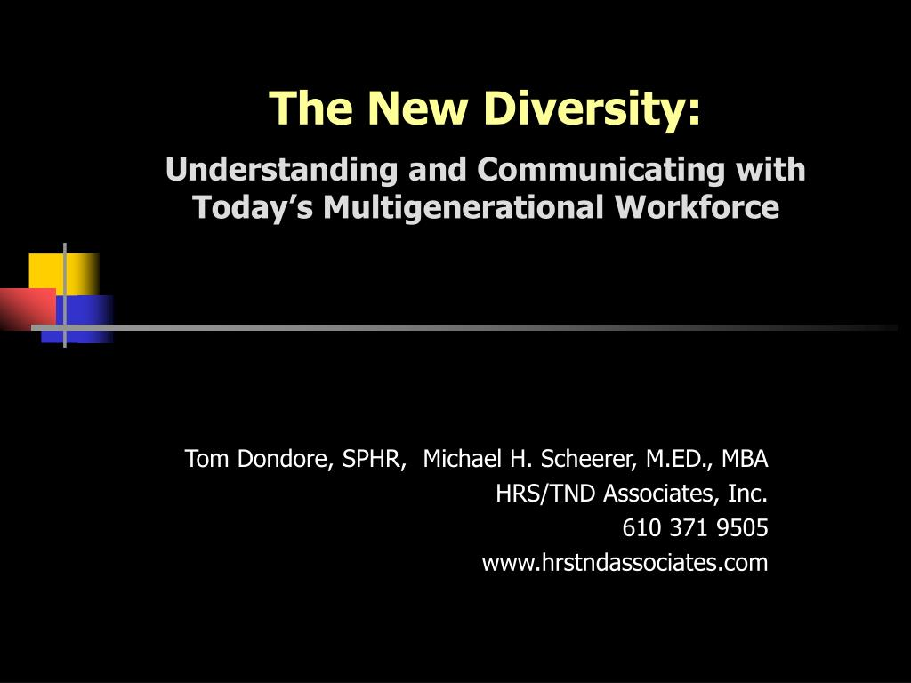 the new diversity understanding and communicating with today s multigenerational workforce l.