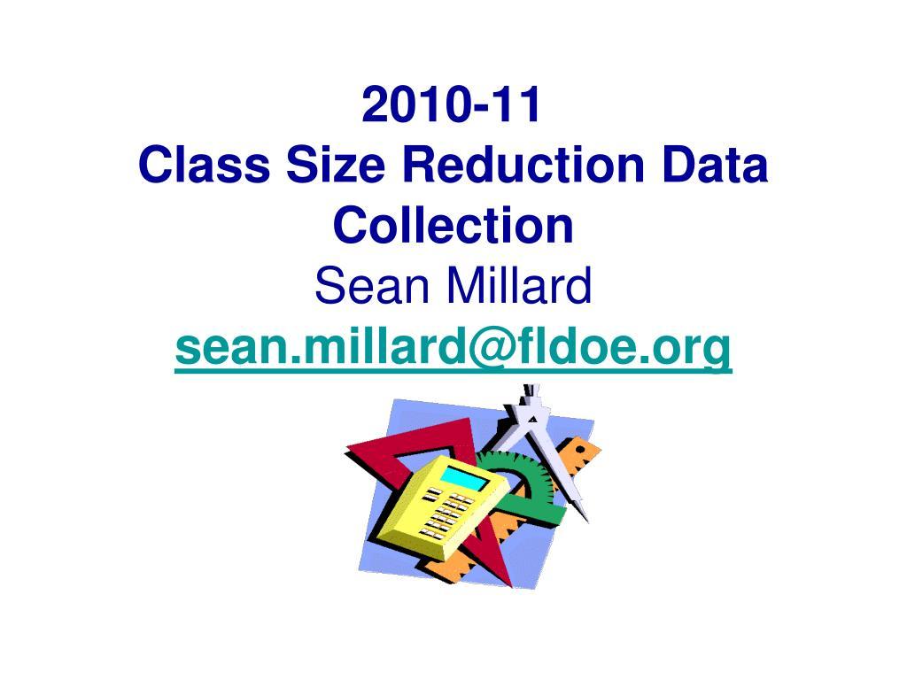 2010 11 class size reduction data collection sean millard sean millard@fldoe org l.