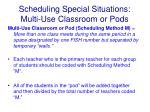 scheduling special situations multi use classroom or pods