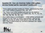 question 2a how are american indian child welfare services funded on the reservation continued30