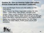 question 2a how are american indian child welfare services funded on the reservation continued31