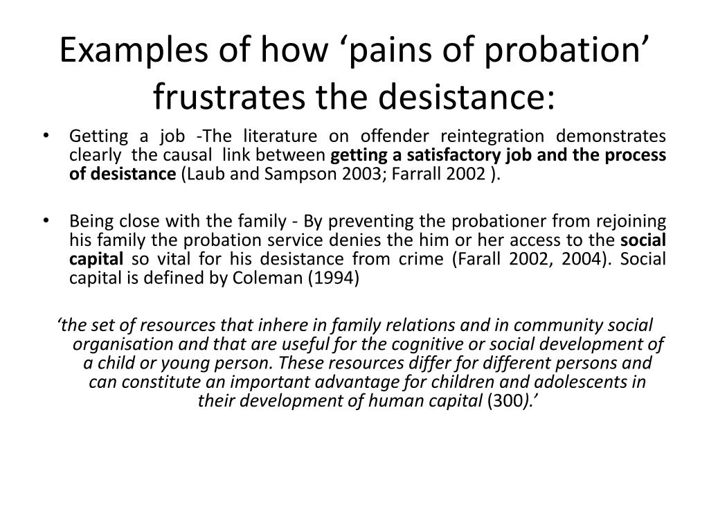 Examples of how 'pains of probation' frustrates the desistance: