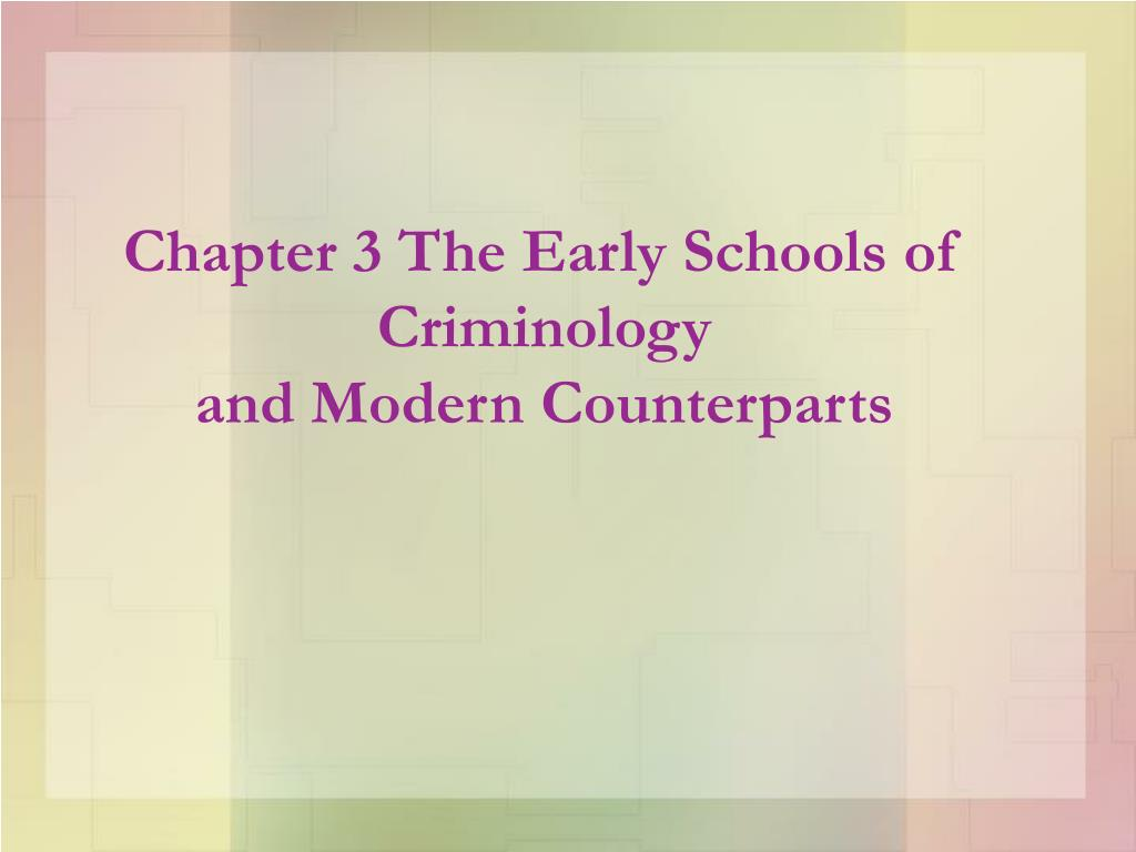 chapter 3 the early schools of criminology and modern counterparts l.