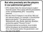 but who precisely are the players in our patrimonial games