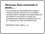 obviously flows cummulate in stocks