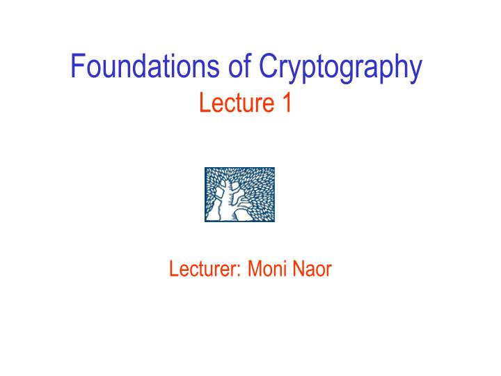 foundations of cryptography lecture 1 n.