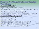 decisioni tra alternative contro decisioni quantitative