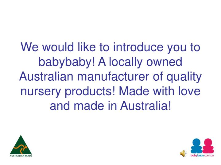We would like to introduce you to babybaby! A locally owned Australian manufacturer of quality nurse...
