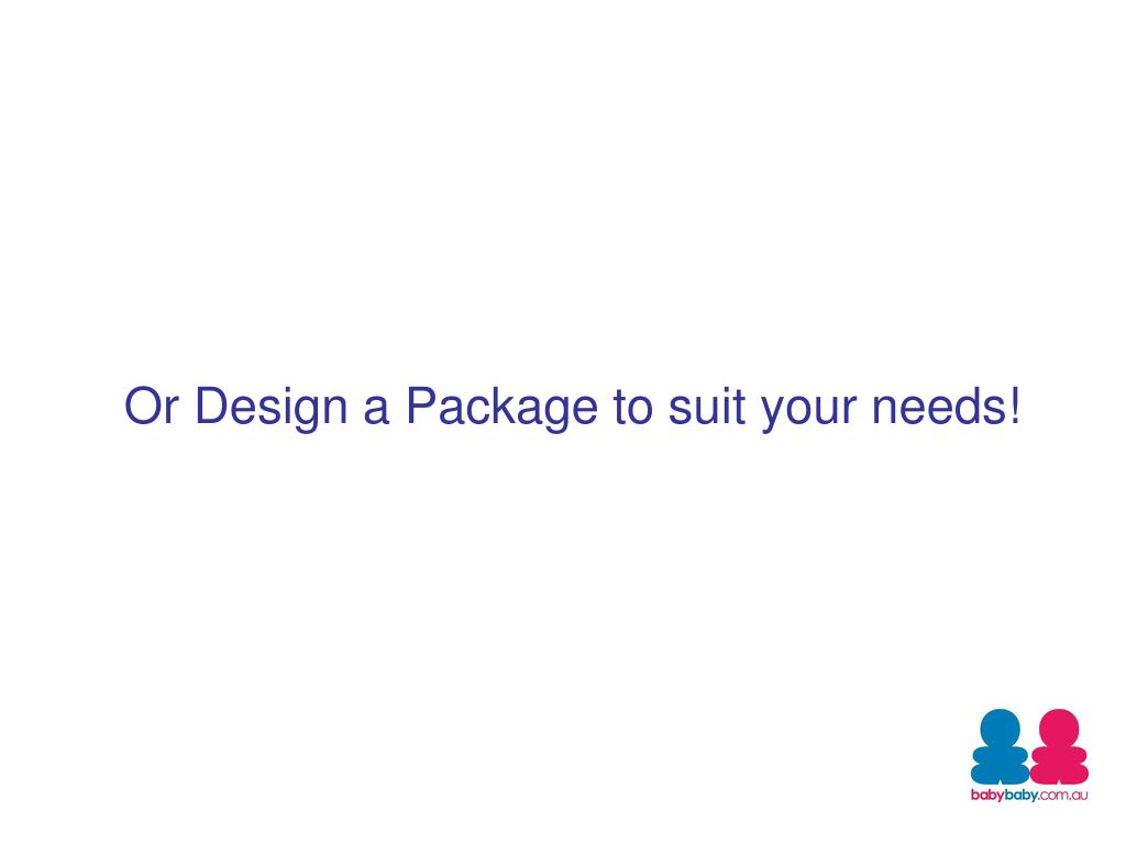 Or Design a Package to suit your needs!